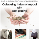 Certified™ Material Spotlight Webinar: Catalyzing Industry Impact with Wet-green®